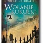 """""""Wołanie kukułki"""" Robert Galbraith"""