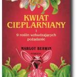 """""""Kwiat cieplarniany i 9 roślin wzbudzających pożądanie"""" Margot Berwin"""