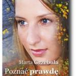 """""""Poznać prawdę"""" Marta Grzebuła"""