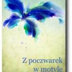 """""""Z poczwarek w motyle"""" Patrycja Żurek"""