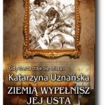 """""""Ziemią wypełnisz jej usta"""" Katarzyna Uznańska"""