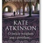 """""""O świcie wzięłam psa i poszłam…"""" Kate Atkinson"""