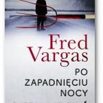 """""""Po zapadnięciu nocy"""" Fred Vargas"""