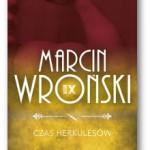 """""""Czas Herkulesów"""" Marcin Wroński"""
